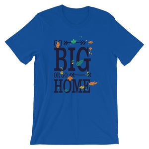 Go Big or Go Home Unisex T-Shirt - desseni