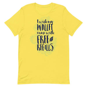 I Wish My Wallet Came Will Free Refills Unisex T-Shirt - desseni