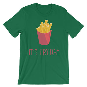 It's Fry Day Unisex T-Shirt