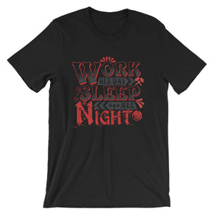 Work All Day Sleep All Night Unisex T-Shirt - desseni