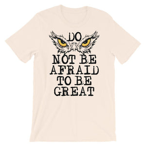 Do Not Be Afraid To Be Great T-Shirt– Shop for Do Not Be Afraid To Be Great Unisex T-Shirts Online – Desseni
