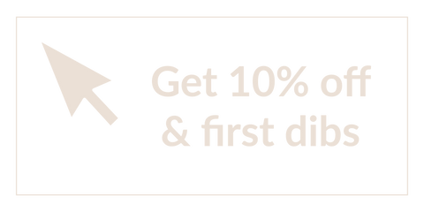 Get 10% off and first dibs - sign up (Button)
