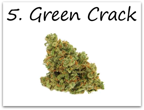 Green Crack takes number 5.  You definitely need to try this strain if you haven't already.