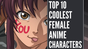 Top 10 Coolest Female Anime Characters