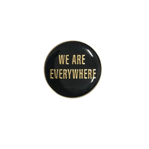 We Are Everywhere Pin