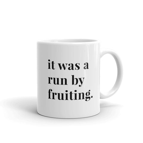 Image of It Was A Run By Fruiting Mug