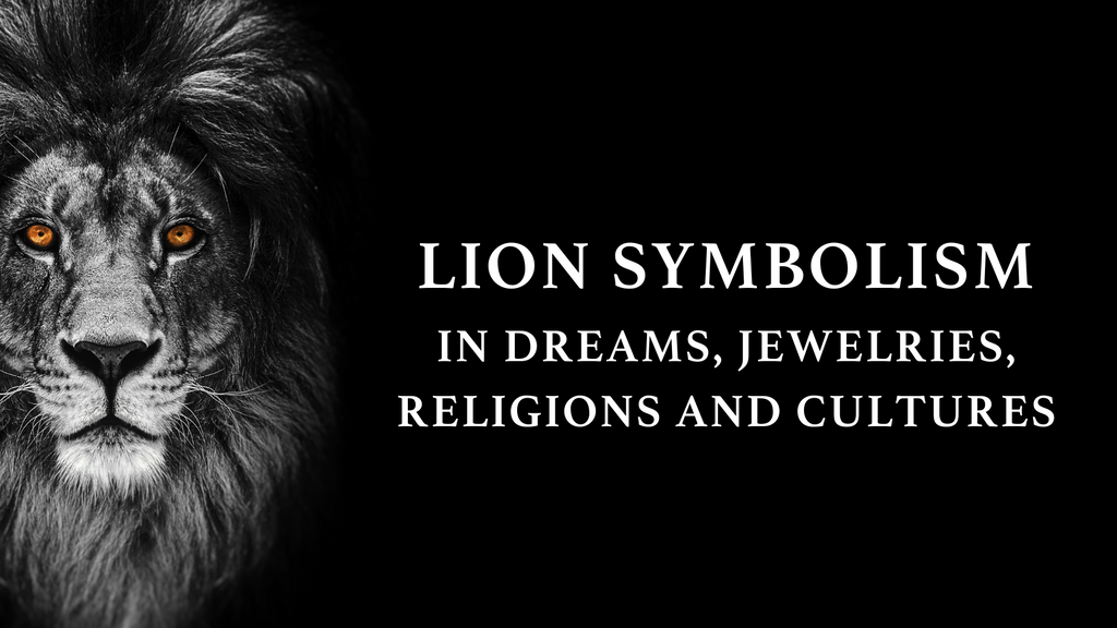 Lion Symbolism in dreams, jewelries, religions and cultures