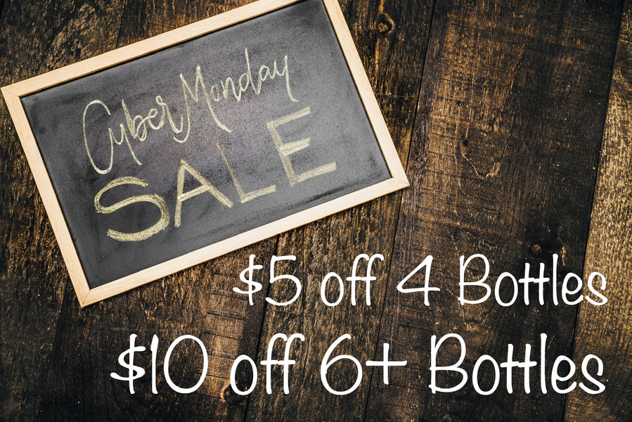 Cyber Monday - $5 off 4 or 10$ off 6+bottles!