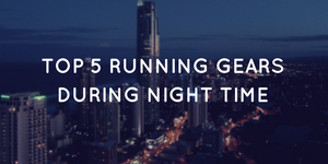 Top 5 safety running gears during night time