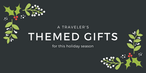 A traveler's themed gifts for this holiday season