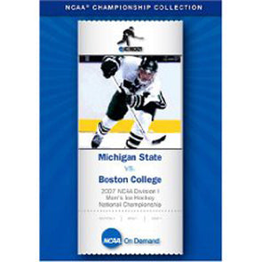 2007 NCAA Division I Men's Ice Hockey National Championship: Michigan State vs. Boston College DVD
