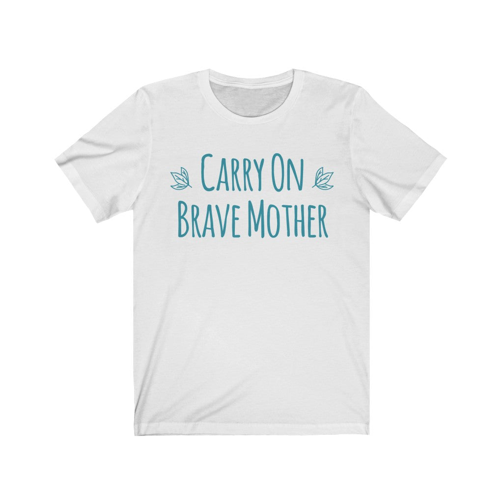 Carry On Brave Mother - Tee