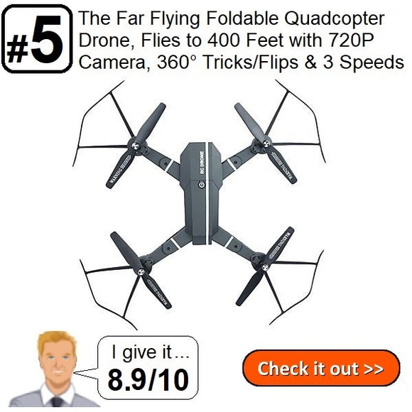 #5. The Far Flying Foldable Quadcopter Drone, Flies to 400 Feet with 720P Camera, 360° Tricks/Flips & 3 Speeds (ON SALE)