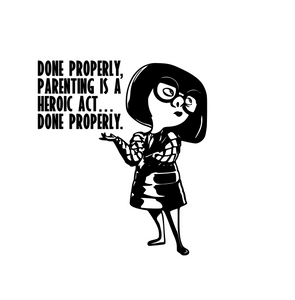 "Incredibles Inspired | Edna Mode ""Done Properly, Parenting Is A Heroic Act, Done Properly…"" Digital DXF 