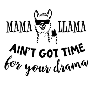 Mama Llama, Ain't Got Time For Your Drama