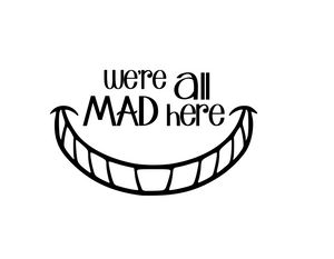 Wonderland | Cheshire Cat Smile: We're All Mad Here Digital DXF | PNG | SVG Files!