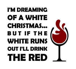 Wine | Christmas | Dreaming of a white Christmas, If the white runs out, I'll drink the red Digital DXF | PNG | SVG Files!