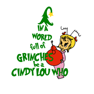 """In A World Full Of Grinches, Be A Cindy Lou Who"" Digital DXF 
