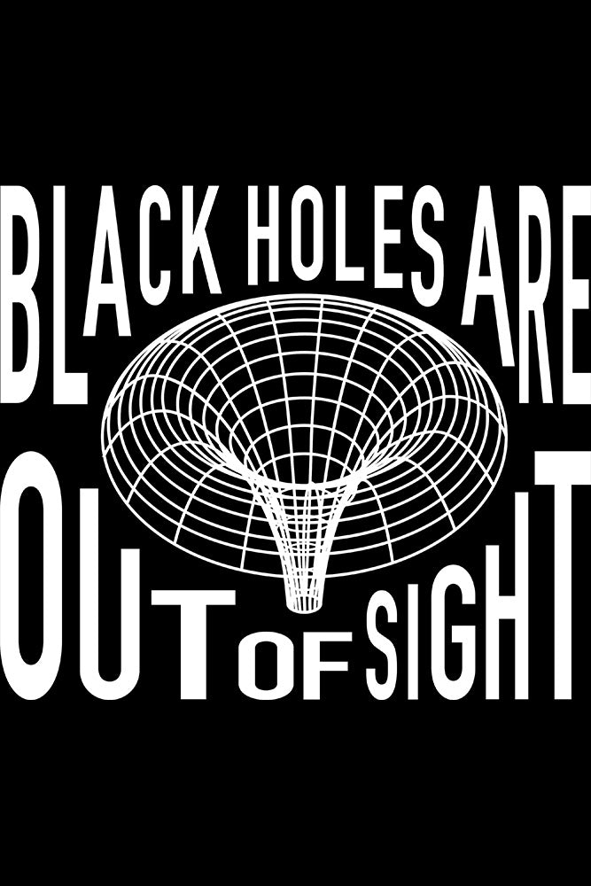 Close up of Black holes are out of sight t-shirt