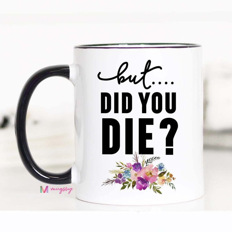 """But Did You Die?"" Mug"