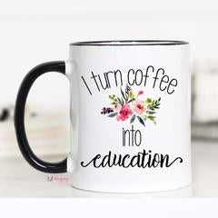 I Turn Caffeine into Education Mug