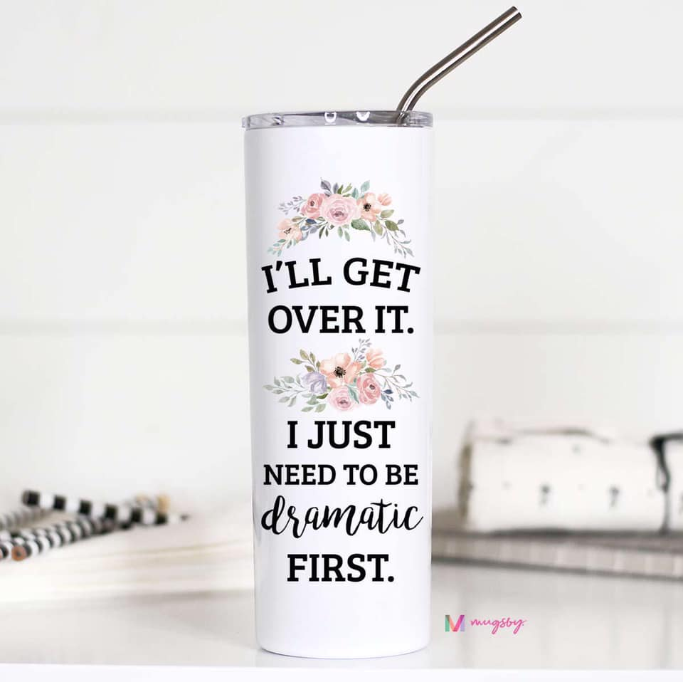 I'll Get Over It, I Just Need to Be Dramatic First Tall Travel Cup