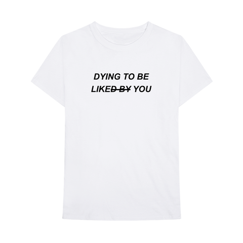DYING TO BE LIKE YOU T-SHIRT