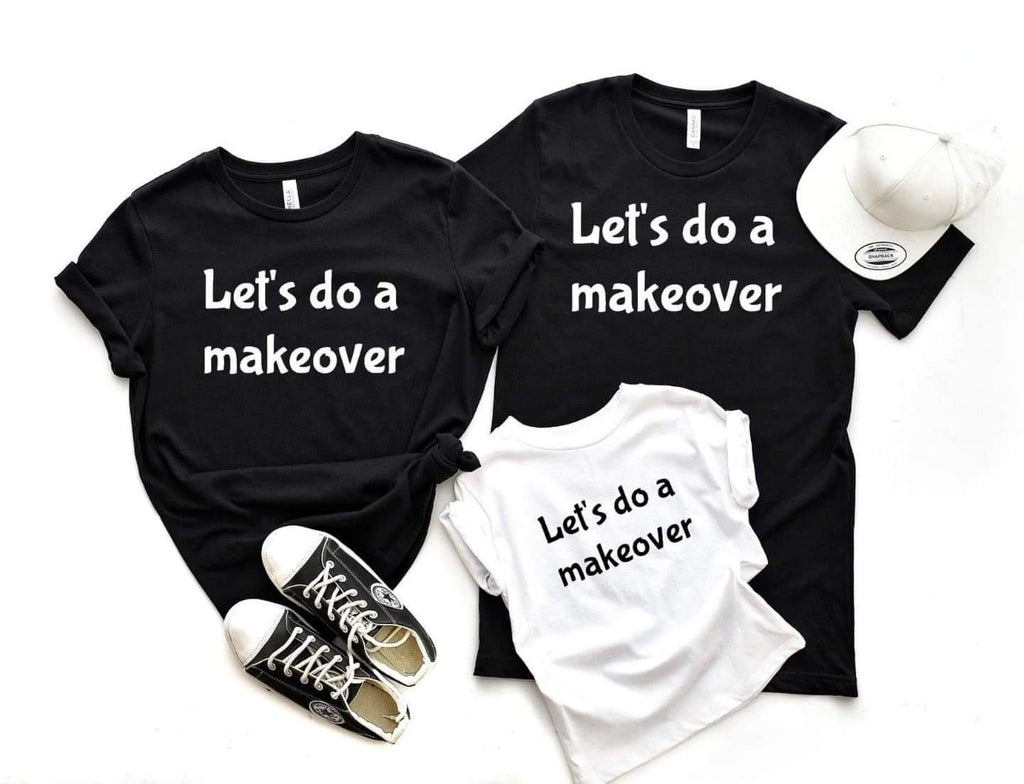 Let's Do A Makeover - Adult Tee