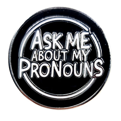 Ask Me About My Pronouns Enamel Pin