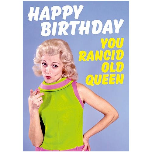 Happy Birthday You Rancid Old Queen - Birthday Card