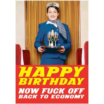 Happy Birthday. Now F*ck Off Back To Economy - Birthday Card