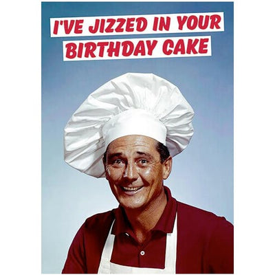 I've Jizzed in Your Birthday Cake  - Birthday Card