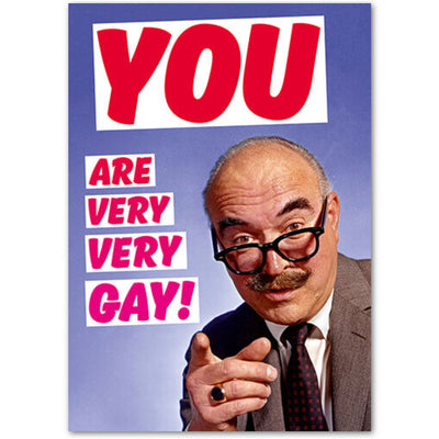 You Are Very Very Gay! - Birthday Card