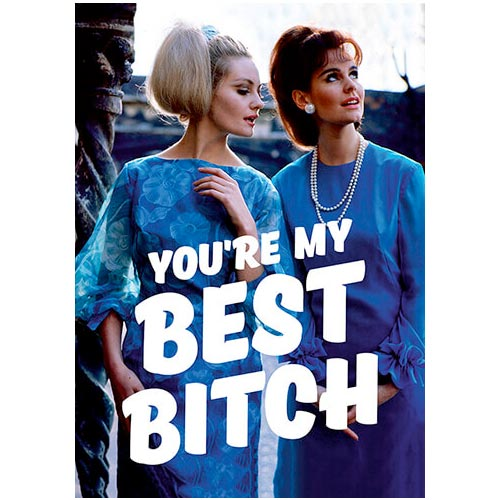 You're My Best B*tch - Gay Birthday Card