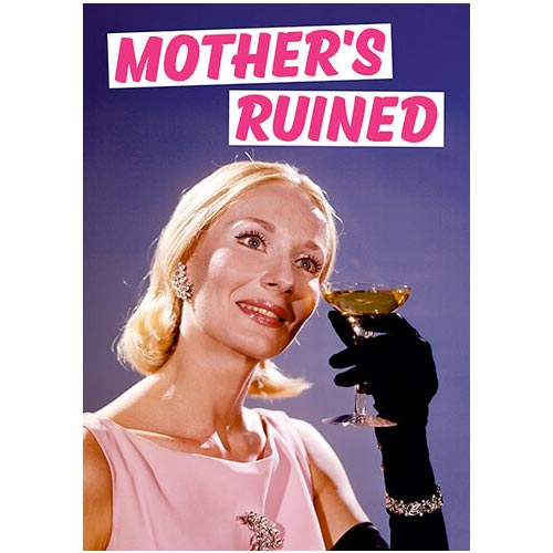 Mother's Ruined - Birthday Card