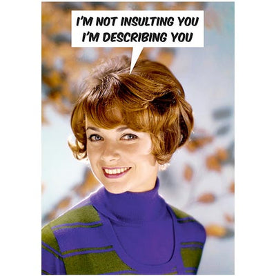 I'm Not Insulting You I'm Describing You - Birthday Card