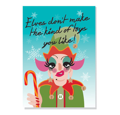 Life's A Drag - Elves Don't Make The Kind Of Toys You Like! Christmas Card