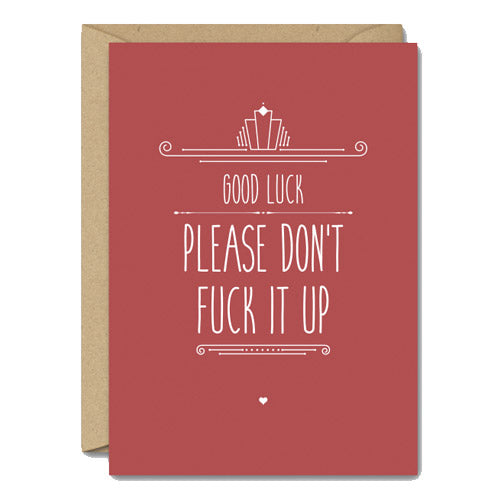 Good Luck, Please Don't Fuck It Up - Good Luck Card