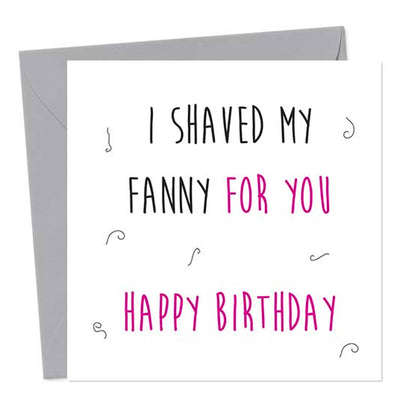 I Shaved My Fanny For You Happy Birthday - Lesbian Birthday Card