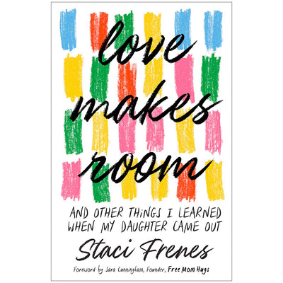 Love Makes Room - And Other Things I Learned When My Daughter Came Out Book