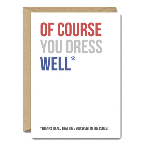Of Course You Dress Well... Thanks To All That Time You Spent In The Closet! - Gay Card