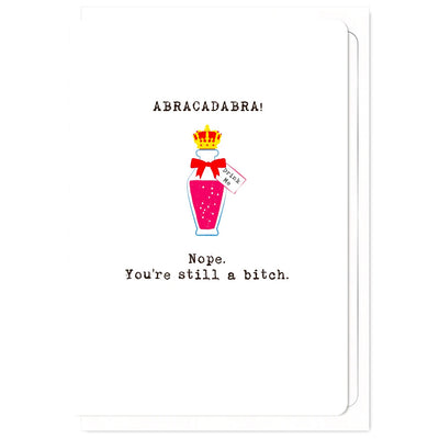 Abracadabra, Nope You're Still A B*tch - Gay Greetings Card