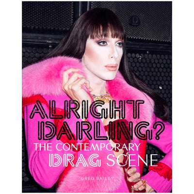 Alright Darling? - The Contemporary Drag Scene Book
