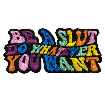 Be A Slut Do Whatever You Want Embroidered Iron-On Patch