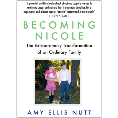 Becoming Nicole - The Extraordinary Transformation of an Ordinary Family Book