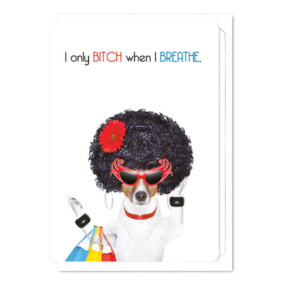 Bitch When I Breathe - Gay Greetings Card