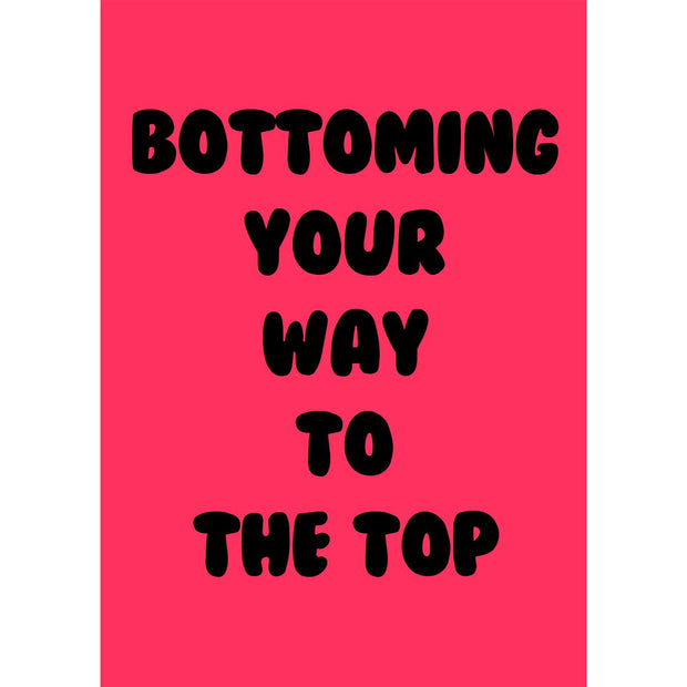 Bottoming Your Way To The Top - Gay Greetings Card