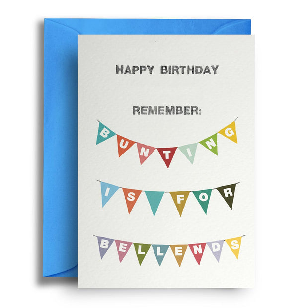 Happy Birthday: Remember Bunting Is For Bellends - Greetings Card