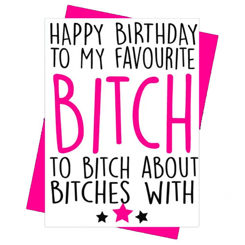 Happy Birthday To My Favourite B*tch To B*tch About B*tches With - Gay Birthday Card