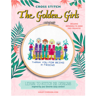 Cross Stitch The Golden Girls: Learn To Stitch 12 Designs (Includes Materials To Make 2 Projects) Book